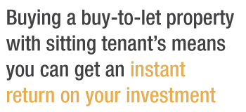 Buying a buy-to-let property with sitting tenants's means you can get an instant return on your investment